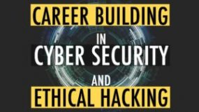 Career Building in Cyber Security and Ethical Hacking from Studying to Employed