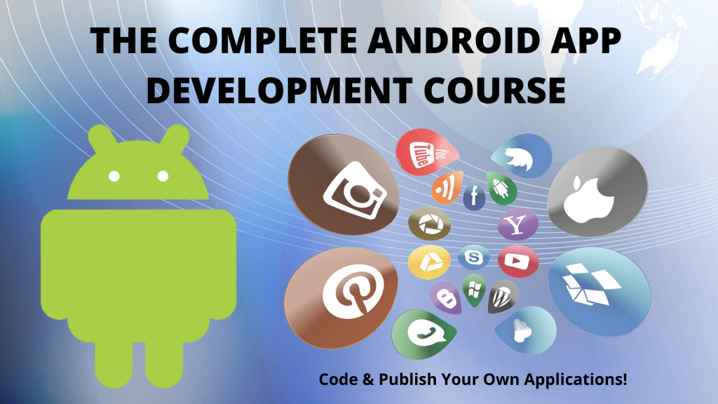 The Complete Android App Development Course - Code & Publish Your Own Applications!